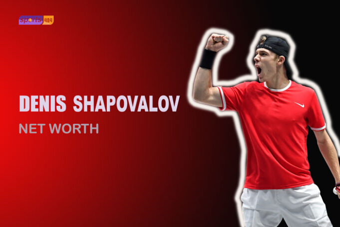 DENIS SHAPOVALOV'S NET WORTH