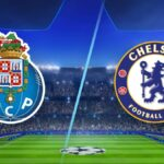 Chelsea vs FC Porto – Live Streaming, Preview and Kick-off Times