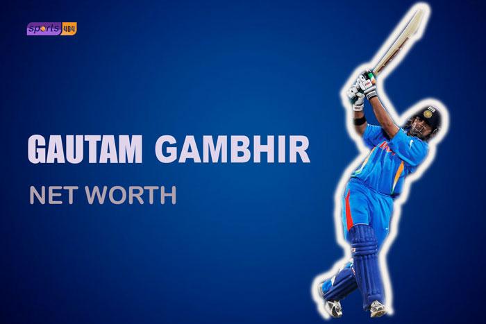 Gautam Gambhir Net Worth 2021